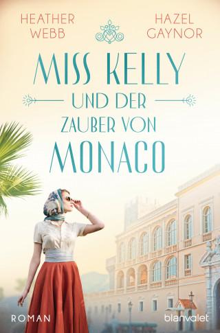 Hazel Gaynor, Heather Webb: Miss Kelly und der Zauber von Monaco