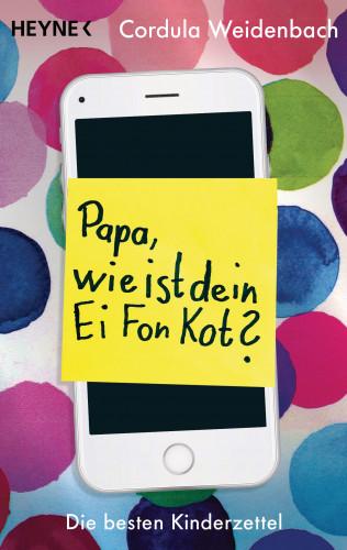 Cordula Weidenbach: Papa, wie ist dein Ei Fon Kot?
