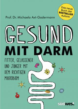 Michaela Axt-Gadermann: Gesund mit Darm. Fitter, gelassener und jünger mit dem richtigen Mikrobiom