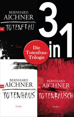 Bernhard Aichner: Die Totenfrau-Trilogie (3in1-Bundle): Totenfrau / Totenhaus / Totenrausch