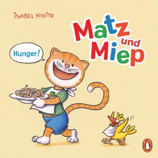 Isabel Kreitz: Matz & Miep - Hunger!