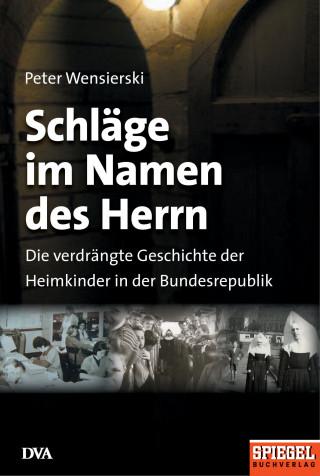 Peter Wensierski: Schläge im Namen des Herrn