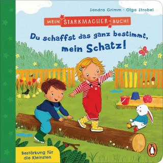 Sandra Grimm: Mein Starkmacher-Buch! - Du schaffst das ganz bestimmt, mein Schatz!