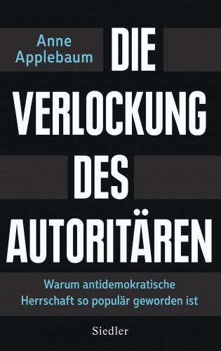 Anne Applebaum: Die Verlockung des Autoritären