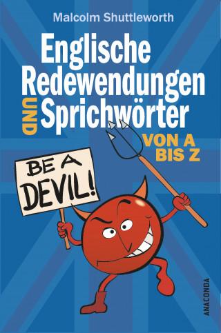 Malcolm Shuttleworth: Be a devil! Englische Redewendungen und Sprichwörter von A bis Z