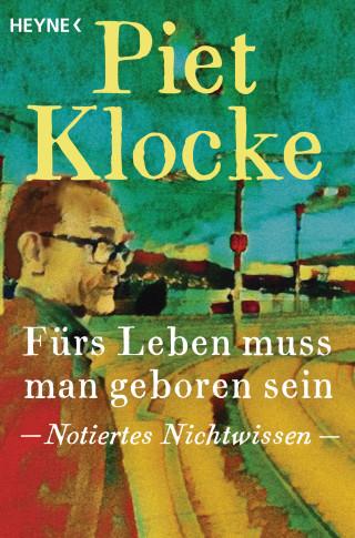 Piet Klocke: Fürs Leben muss man geboren sein