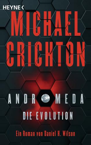 Michael Crichton, Daniel H. Wilson: Andromeda - Die Evolution