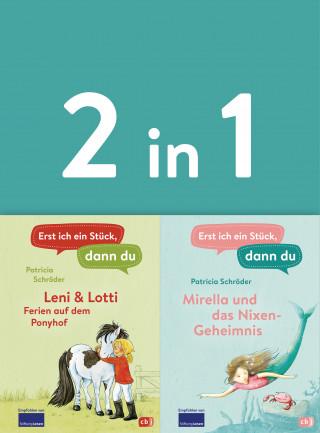 Patricia Schröder: Erst ich ein Stück, dann du - zwei Geschichten in einem Band: - Leni & Lotti - Ferien auf dem Ponyhof / Mirella und das Nixen-Geheimnis