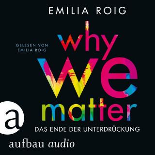 Emilia Roig: Why We Matter - Das Ende der Unterdrückung (Ungekürzt)