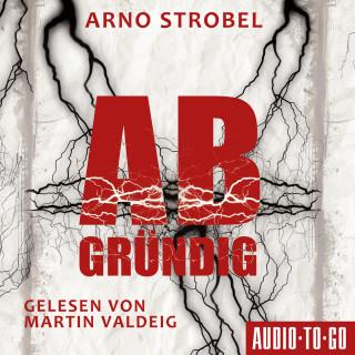 Arno Strobel: Abgründig (ungekürzt)