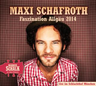 Maxi Schafroth: Faszination Allgäu 2014 (Live)