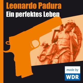 Leonardo Padura: Ein perfektes Leben