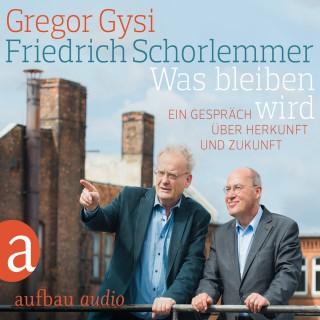 Gregor Gysi, Friedrich Schorlemmer: Was bleiben wird - Ein Gespräch über Herkunft und Zukunft