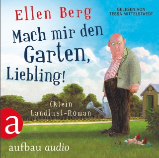Ellen Berg: Mach mir den Garten, Liebling! (Gekürzte Fassung)
