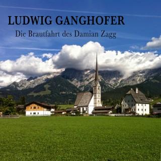 Ludwig Ganghofer: Die Brautfahrt des Damian Zagg