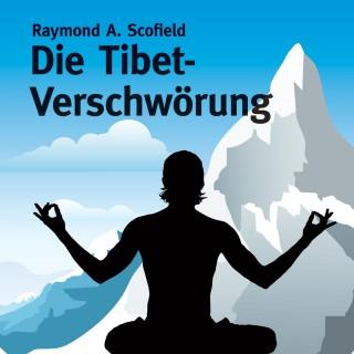 Raymond A. Scofield: Die Tibet-Verschwörung (ungekürzte Version)