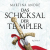 Martina André: Das Schicksal der Templer (ungekürzte Version)