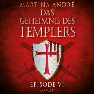 Martina André: Mitten ins Herz - Das Geheimnis des Templers, Episode 6 (ungekürzte Version)