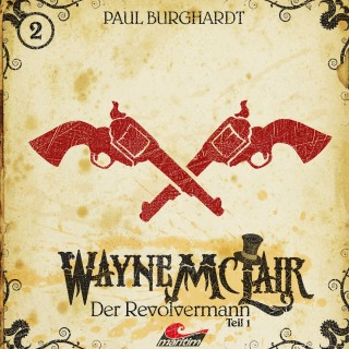 Paul Burghardt: Wayne McLair, Folge 1: Der Revolvermann, Pt. 1