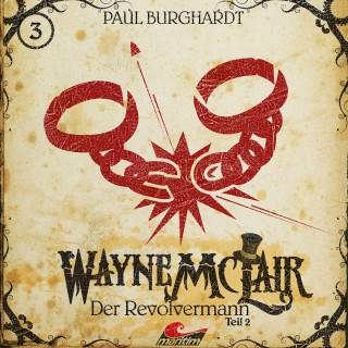 Paul Burghardt: Wayne McLair, Folge 3: Der Revolvermann, Pt. 2