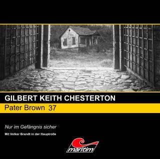 Gilbert Keith Chesterton: Pater Brown, Folge 37: Nur im Gefängnis sicher