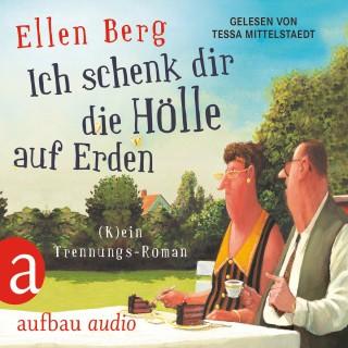 Ellen Berg: Ich schenk dir die Hölle auf Erden - (K)ein Trennungs-Roman