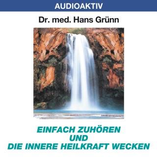 Dr. Hans Grünn: Einfach zuhören und die innere Heilkraft wecken