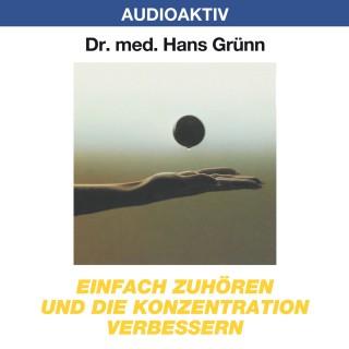 Dr. Hans Grünn: Einfach zuhören und die Konzentration verbessern