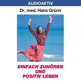 Dr. Hans Grünn: Einfach zuhören und positiv leben