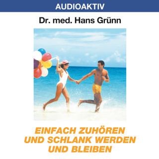 Dr. Hans Grünn: Einfach zuhören und schlank werden und bleiben