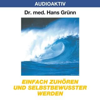Dr. Hans Grünn: Einfach zuhören und selbstbewusster werden