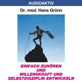 Dr. Hans Grünn: Einfach zuhören und Willenskraft und Selbstdisziplin entwickeln
