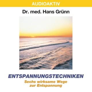 Dr. Hans Grünn: Entspannungstechniken - Sechs wirksame Wege zur Entspannung