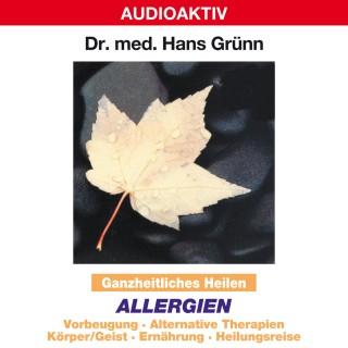 Dr. Hans Grünn: Ganzheitliches Heilen: Allergien - Vorbeugung, alternative Therapien, Körper & Geist, Ernährung, Heilungsreise