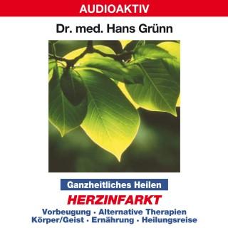 Dr. Hans Grünn: Ganzheitliches Heilen: Herzinfarkt - Vorbeugung, alternative Therapien, Körper & Geist, Ernährung, Heilungsreise