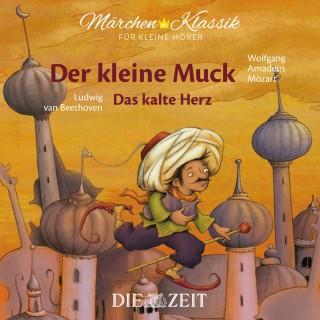 """Wilhelm Hauff: Die ZEIT-Edition """"Märchen Klassik für kleine Hörer"""" - Der kleine Muck und Das kalte Herz mit Musik von Wolfgang Amadeus Mozart und Ludwig van Beethoven"""