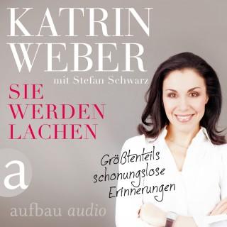 Katrin Weber: Sie werden lachen - Größtenteils schonungslose Erinnerungen (Gekürzt)