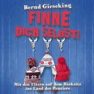 Bernd Gieseking: Bernd Gieseking, Finne dich selbst! Mit den Eltern auf dem Rücksitz ins Land der Rentiere