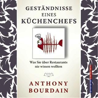 Anthony Bourdain: Geständnis eines Küchenchefs - Was Sie über Restaurants nie wissen wollten (Gekürzt)