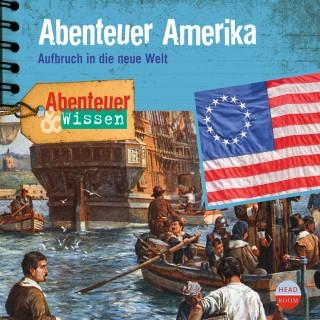 Christian Bärmann: Abenteuer Amerika - Aufbruch in die neue Welt - Abenteuer & Wissen (Ungekürzt)