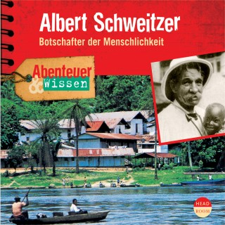 Ute Welteroth: Albert Schweitzer - Botschafter der Menschlichkeit - Abenteuer & Wissen (Ungekürzt)