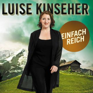 Luise Kinseher: Luise Kinseher, Einfach reich
