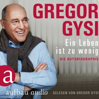Gregor Gysi: Ein Leben ist zu wenig - Die Autobiographie (Gekürzt)