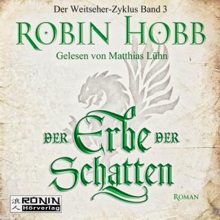 Robin Hobb: Der Erbe der Schatten - Die Chronik der Weitseher 3 (Ungekürzt)