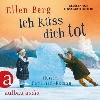 Ellen Berg: Ich küss dich tot - (K)ein Familien-Roman (gekürzt)