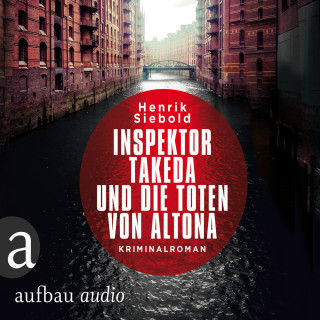 Henrik Siebold: Inspektor Takeda und die Toten von Altona - Inspektor Takeda ermittelt, Band 1 (Ungekürzt)