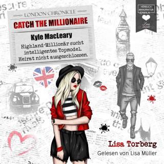 Lisa Torberg: Kyle MacLeary: Highland-Millionär sucht intelligentes Topmodel. Heirat nicht ausgeschlossen - Catch the Millionaire, Band 1 (Ungekürzt)
