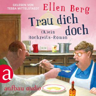 Ellen Berg: Trau dich doch - (K)ein Hochzeits-Roman (Gekürzt)