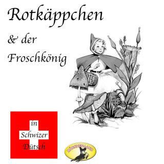 Gebrüder Grimm: Märchen in Schwizer Dütsch, Rotkäppchen & Der Froschkönig