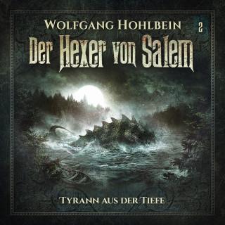 Wolfgang Hohlbein, Stefan Lindner: Der Hexer von Salem, Folge 2: Tyrann aus der Tiefe